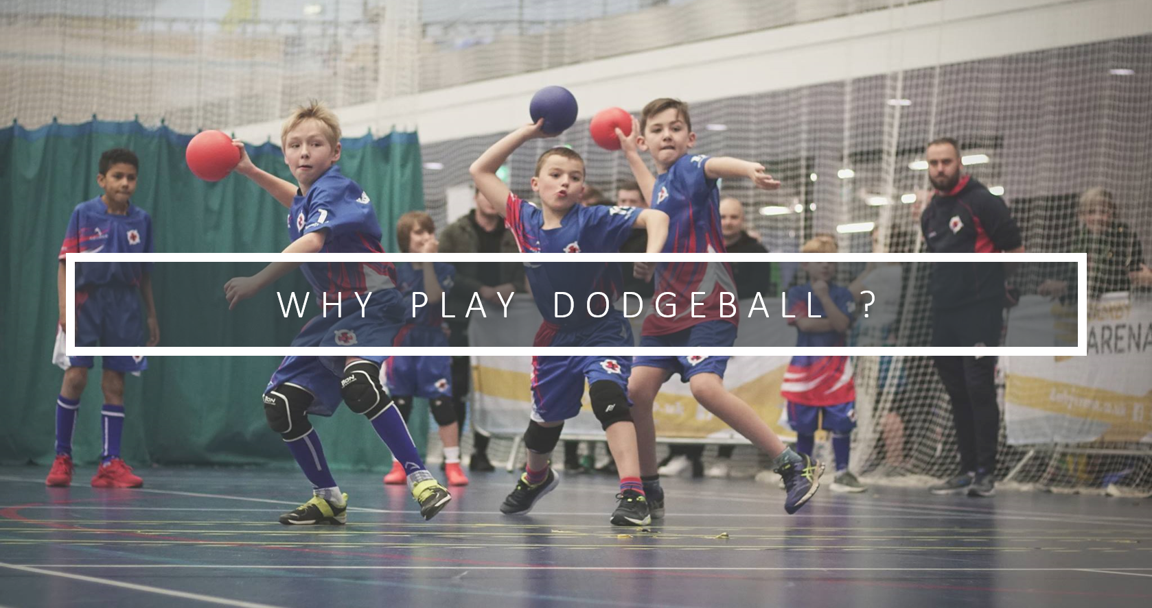 Why Play Dodgeball